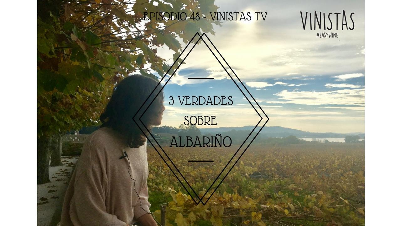 Albariño: 3 verdades Vinistas TV Episodio 48