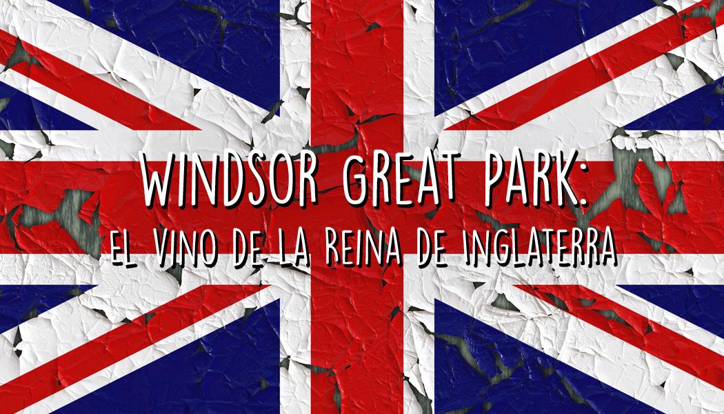 Windsor Great Park: El vino de la Reina de Inglaterra