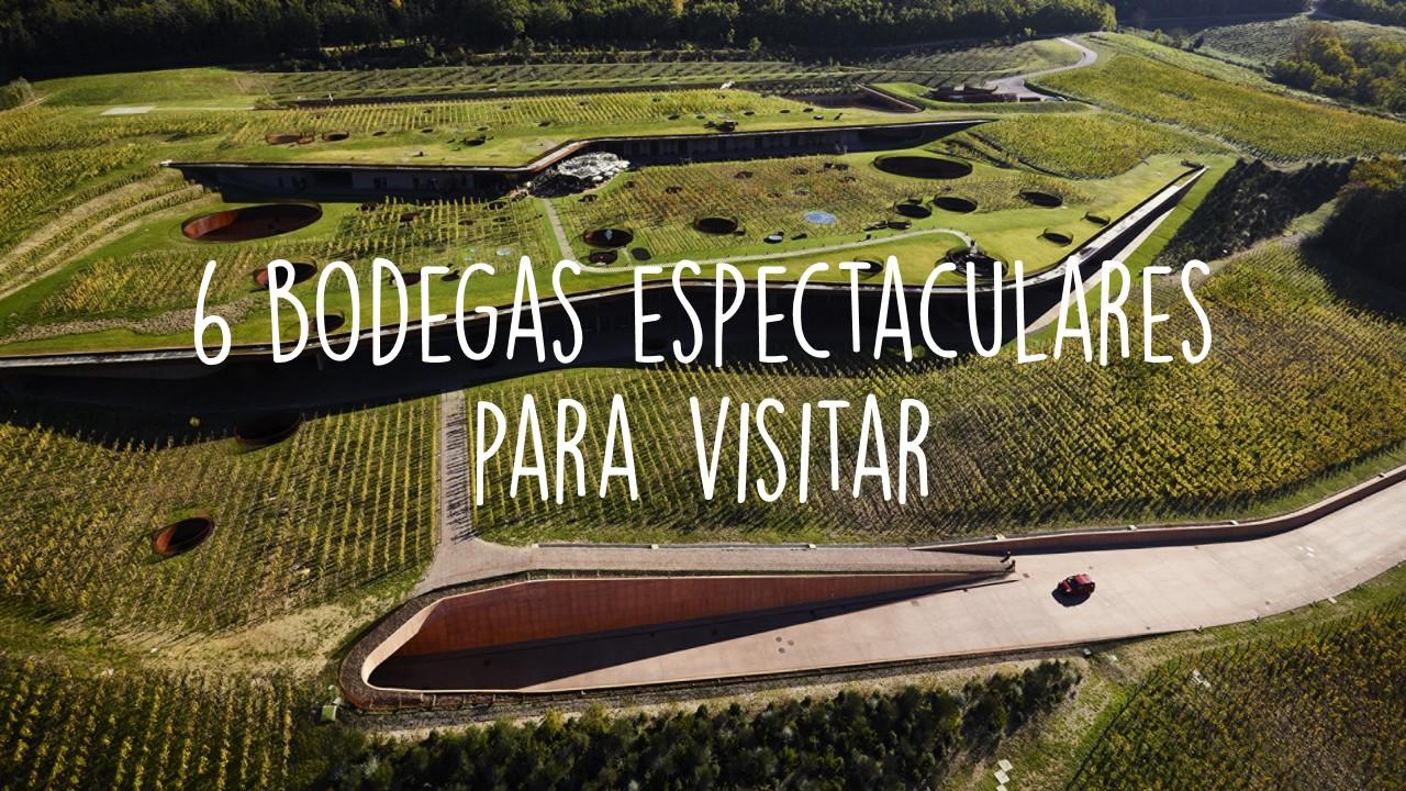 6 Bodegas Espectaculares para Visitar