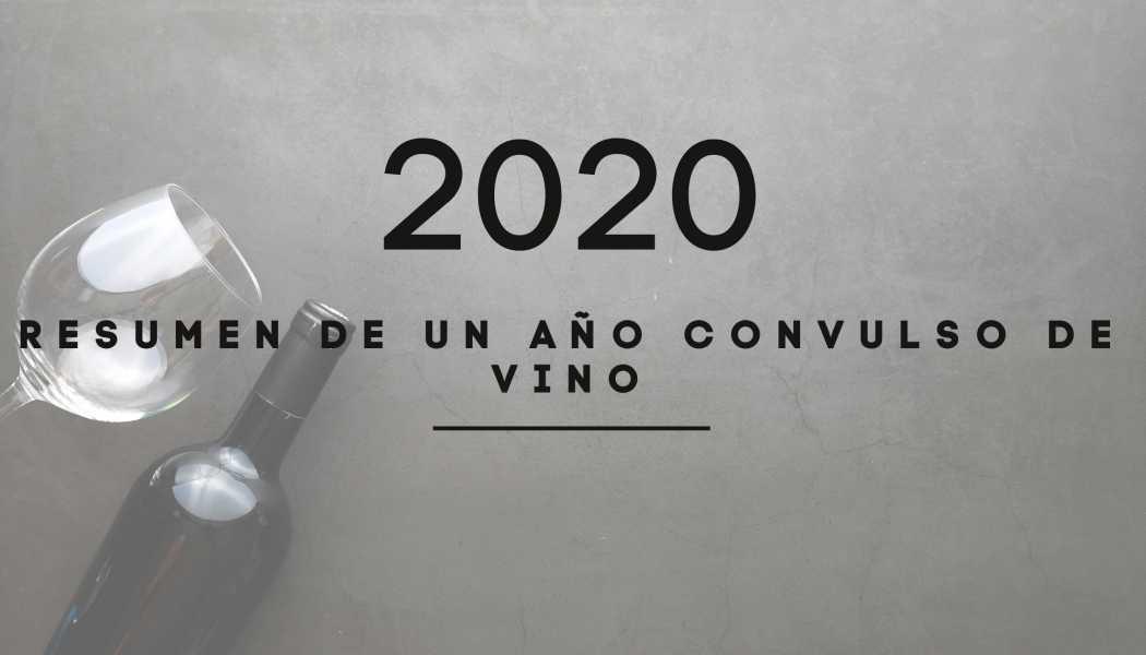 2020: Resumen de un año convulso de vino