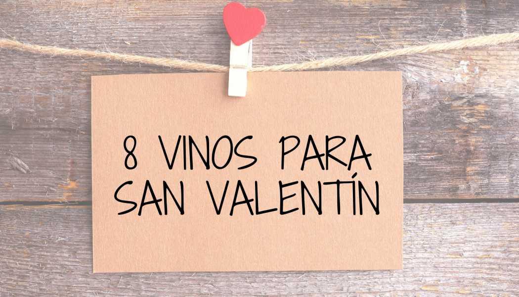 8 Vinos ideales para San Valentín